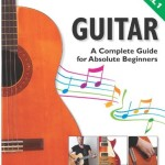 How To Play Guitar: A Complete Guide for Absolute Beginners – Level 1
